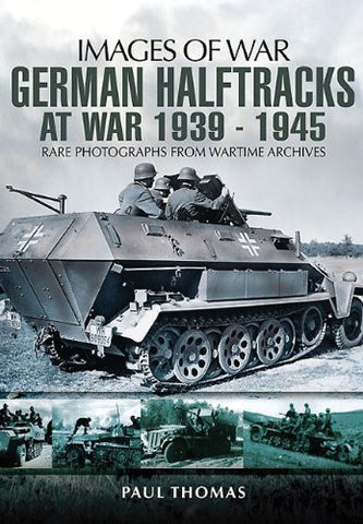 GERMAN HALFTRACKS AT WAR 1939-1945 (Images of War) [Paperback] by Thomas, Paul
