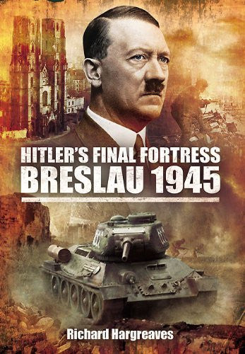 Hitler's Final Fortress: Breslau 1945 [Hardcover] by Hargreaves, Richard
