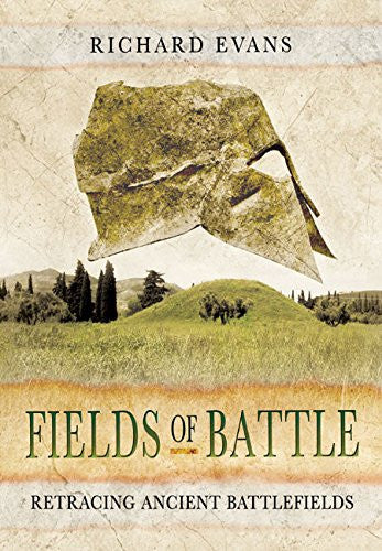 Fields of Battle: Retracing Ancient Battlefields [Hardcover] by Evans, Richard