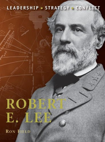 Robert E. Lee: The background, strategies, tactics and battlefield experience...