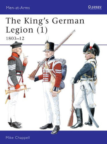 The King's German Legion (1): 1803-12 (Men-at-Arms) (v. 1) [Paperback] by Cha...