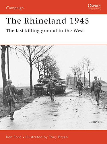 The Rhineland 1945 (Campaign) [Paperback] by Ford, Ken; Bryan, Tony