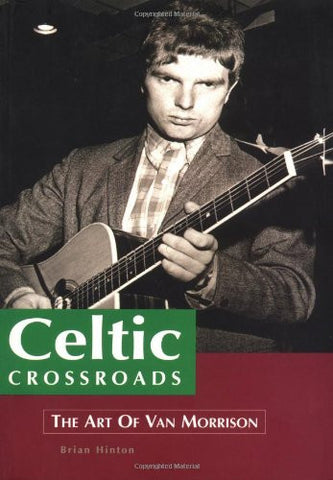 Celtic Crossroads: The Art of Van Morrison (Sanctuary Music Library) [Paperba...