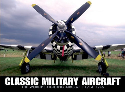Classic Military Aircraft:  The World's Fighting Aircraft, 1914-1945 [Paperba...