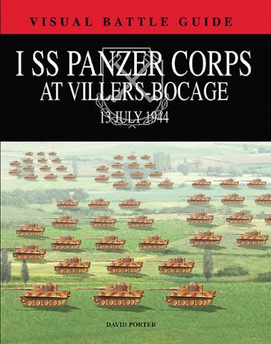 1 SS PANZER CORPS AT VILLERS-BOCAGE: 13 July 1944 (Visual Battle Guide) by Po...