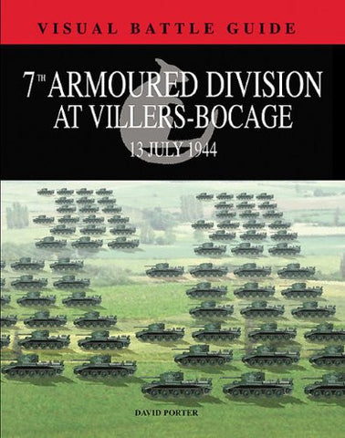 7TH ARMOURED DIVISION AT VILLERS BOCAGE: 13th June 1944 (Visual Battle Guide)...