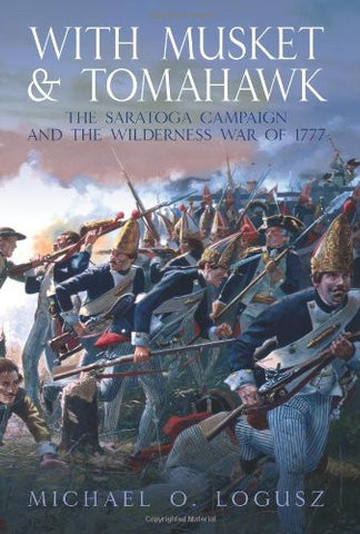 With Musket and Tomahawk: The Saratoga Campaign and the Wilderness War of 177...