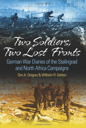 TWO SOLDIERS, TWO LOST FRONTS: German War Diaries of the Stalingrad and North...