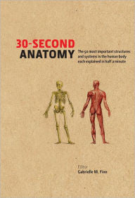 30-Second Anatomy: The 50 Most Important Structures and Systems in the Human Body, Each Explained in Half a Minute