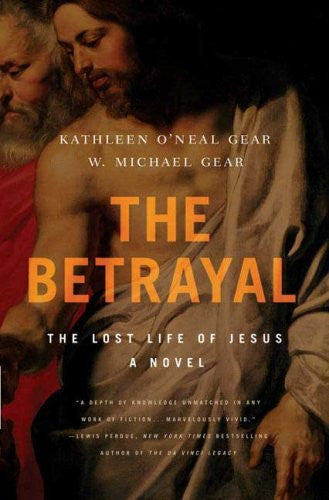 The Betrayal: The Lost Life of Jesus: A Novel [Bargain Price] by Gear, Kathle...