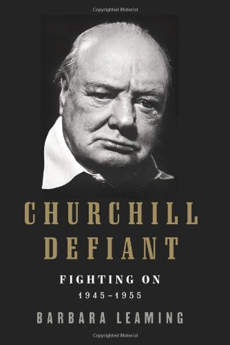 Churchill Defiant: Fighting On: 1945-1955 [Bargain Price] by Leaming, Barbara