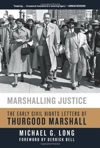 Marshalling Justice: The Early Civil Rights Letters of Thurgood Marshall by L...
