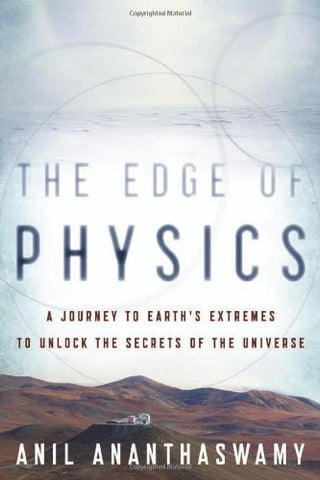 The Edge of Physics: A Journey to Earth's Extremes to Unlock the Secrets of t...