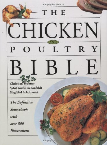 The Chicken And Poultry Bible: The Definitive Sourcebook, with over 800 Illus...