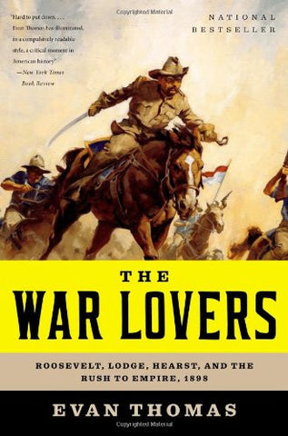 The War Lovers: Roosevelt, Lodge, Hearst, and the Rush to Empire, 1898 by Tho...