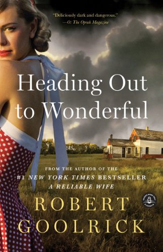 Heading Out to Wonderful [Bargain Price] by Goolrick, Robert
