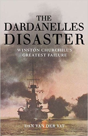The Dardanelles Disaster: Winston Churchill's Greatest Failure [Hardcover]