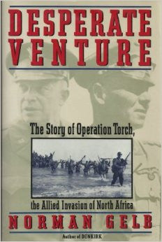 Desperate Venture: The Story of Operation Torch, the Allied Invasion of North...