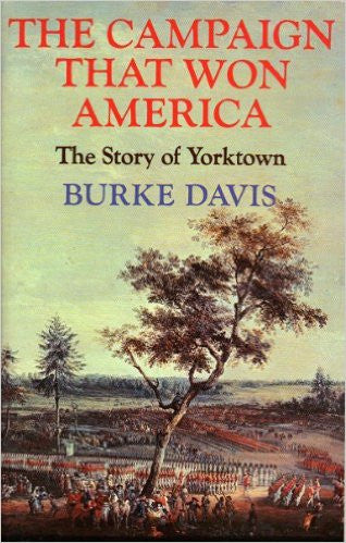 The Campaign That Won America - The Story of Yorktown
