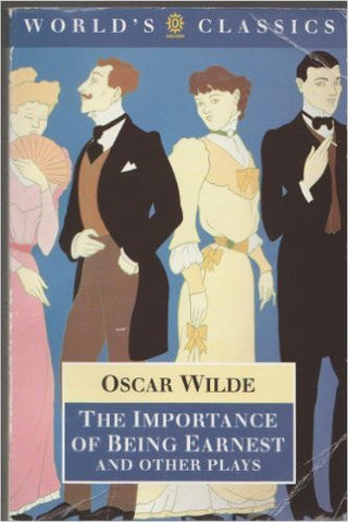 The Importance of Being Earnest and Other Plays (The World's Classics)