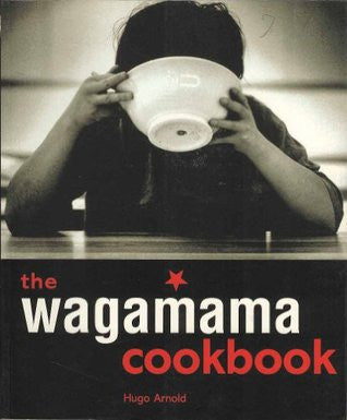 The Wagamama Cookbook: 100 Japanese Recipes with Noodles and Much More