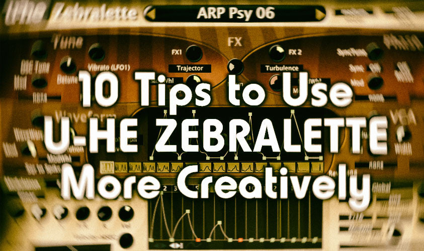 10 Tips to Use U-he Zebralette More Creatively