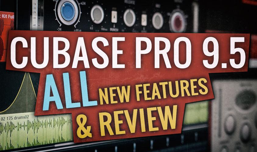 Cubase Pro 9.5 ALL New Features & Review