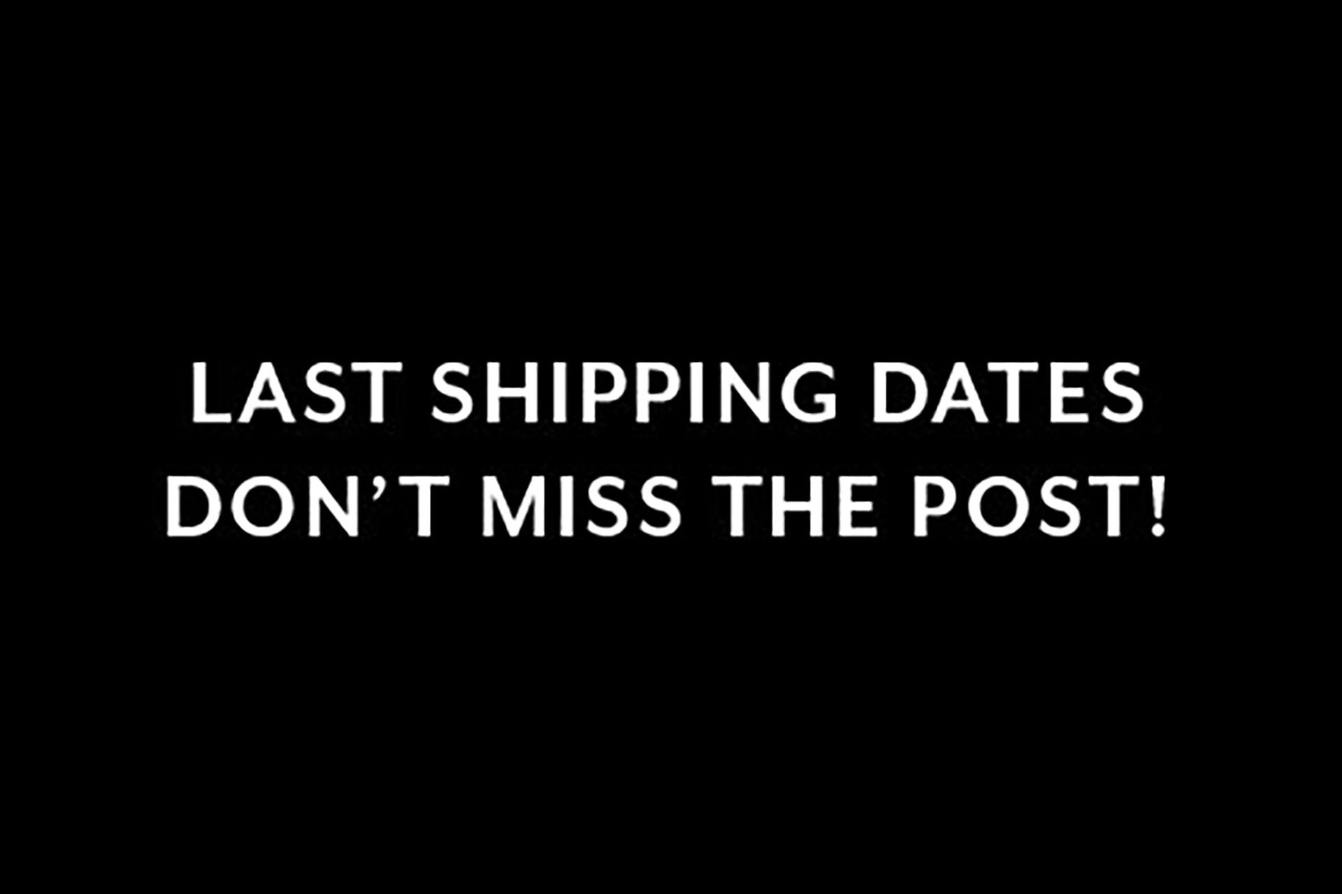 SPECIAL EVENT: LAST SHIPPING DATES PRE XMAS
