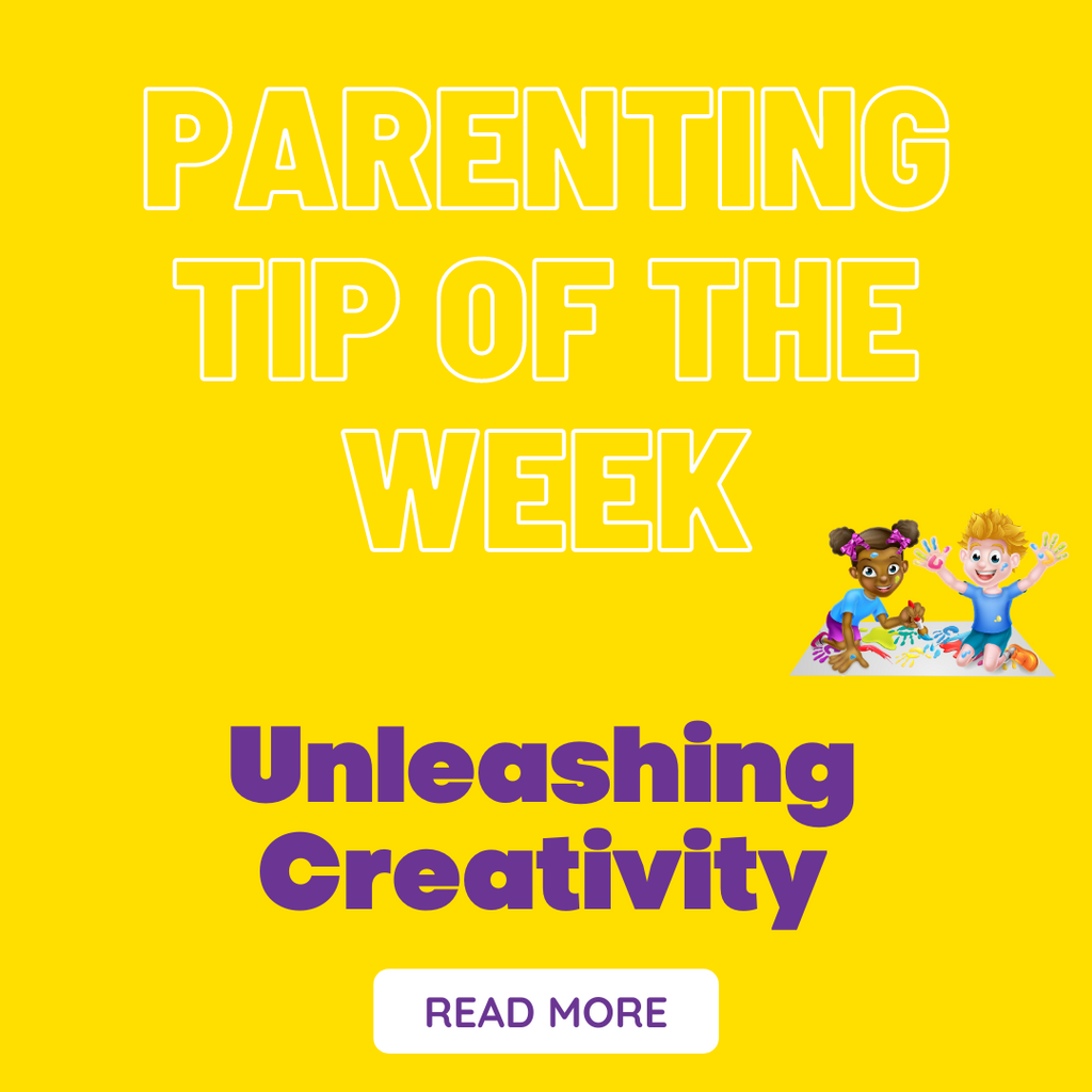 Parenting Tip Of The Week - Unleashing Creativity