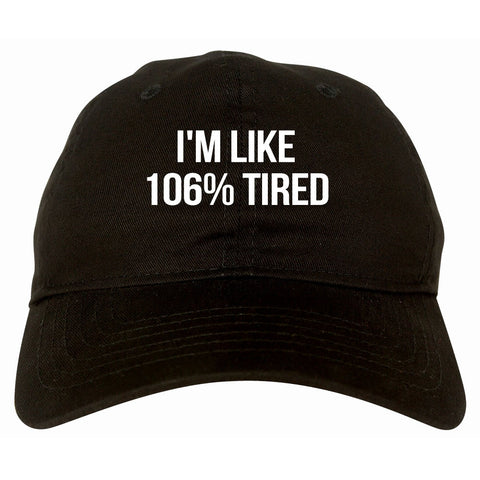 I'm Like 106% Tired Dad Hat in Black