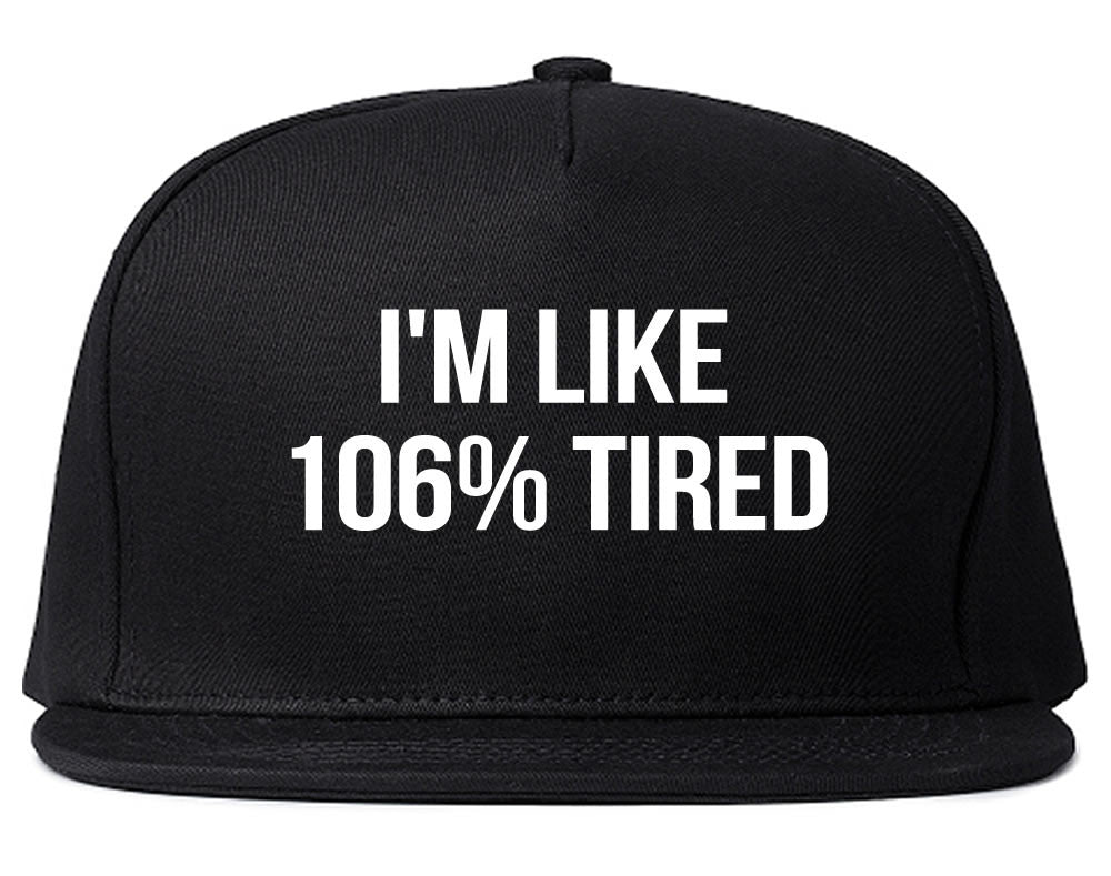 Im Like 106% Tired  Snapback Hat by Very Nice Clothing