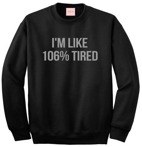 Im Like 106% Tired  Sweatshirt by Very Nice Clothing