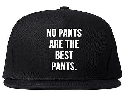 Very Nice No Pants Are The Best Pants Snapback Hat