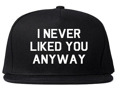 Very Nice I Never Liked You Anyway Snapback Hat