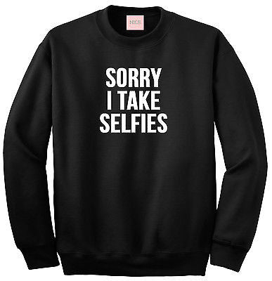 Very Nice Sorry I Take Selfies Boyfriend Sweatshirt