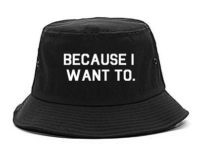 Very Nice Because I Want To Black Bucket Hat