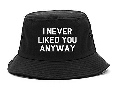 Very Nice I Never Liked You Anyway Bucket Hat