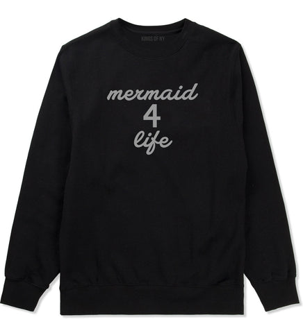 Mermaid 4 Life Crewneck Sweatshirt by Very Nice Clothing