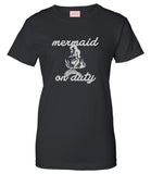 Mermaid On Duty T-Shirt by Very Nice Clothing