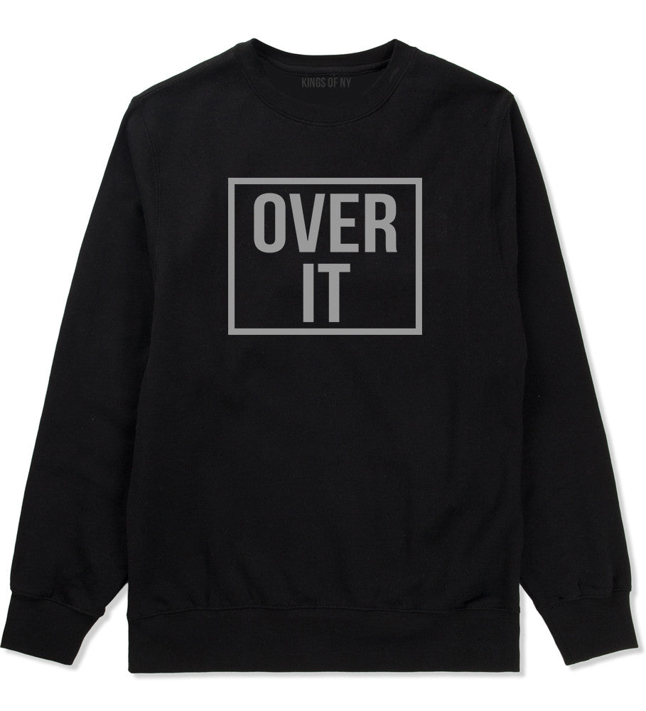 Over It Crewneck Sweatshirt by Very Nice Clothing