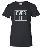 Over It T-Shirt by Very Nice Clothing