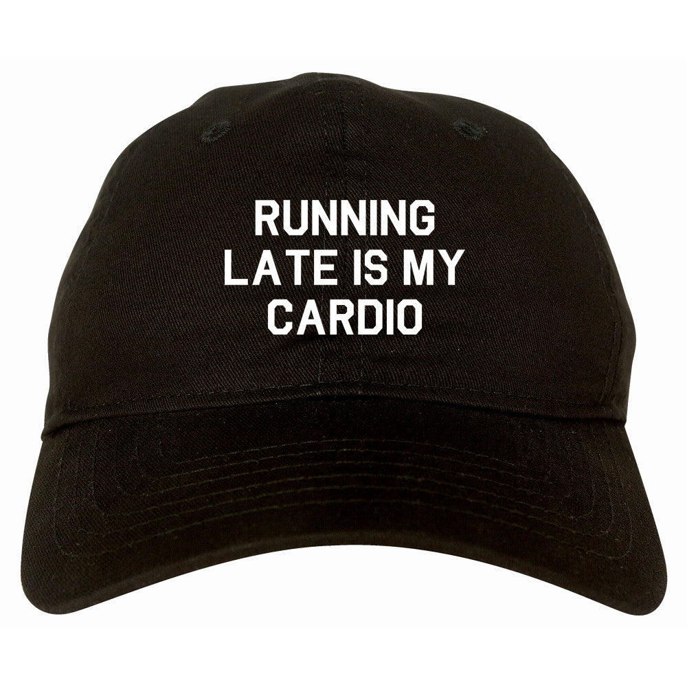 Running Late Is My Cardio Dad Hat by Very Nice Clothing