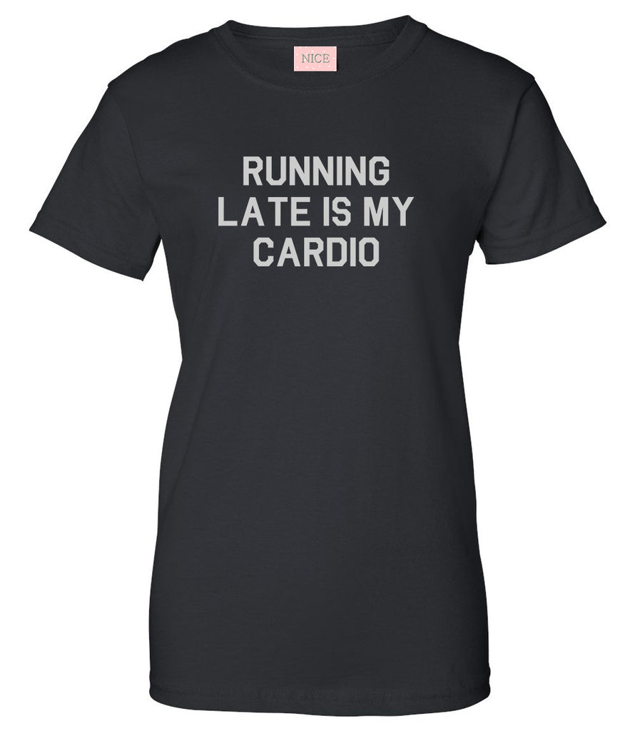 Running Late Is My Cardio T-Shirt by Very Nice Clothing