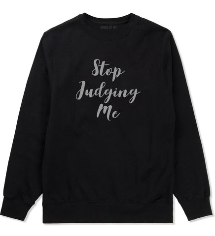 Stop Judging Me Crewneck Sweatshirt by Very Nice Clothing