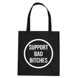 Support Bad Bitches Tote Bag by Very Nice Clothing