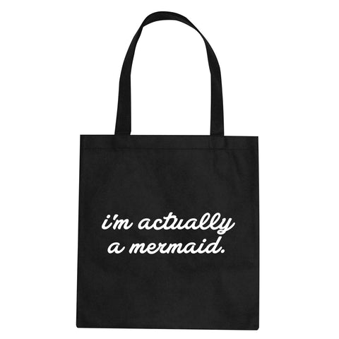 I'm Actually A Mermaid Tote Bag by Very Nice Clothing