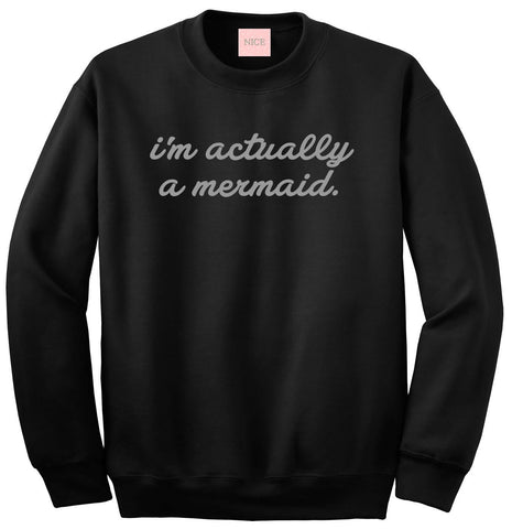 I'm Actually A Mermaid Crewneck Sweatshirt by Very Nice Clothing