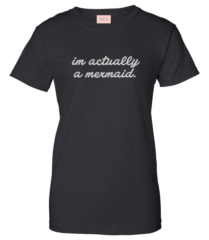 I'm Actually A Mermaid T-Shirt by Very Nice Clothing