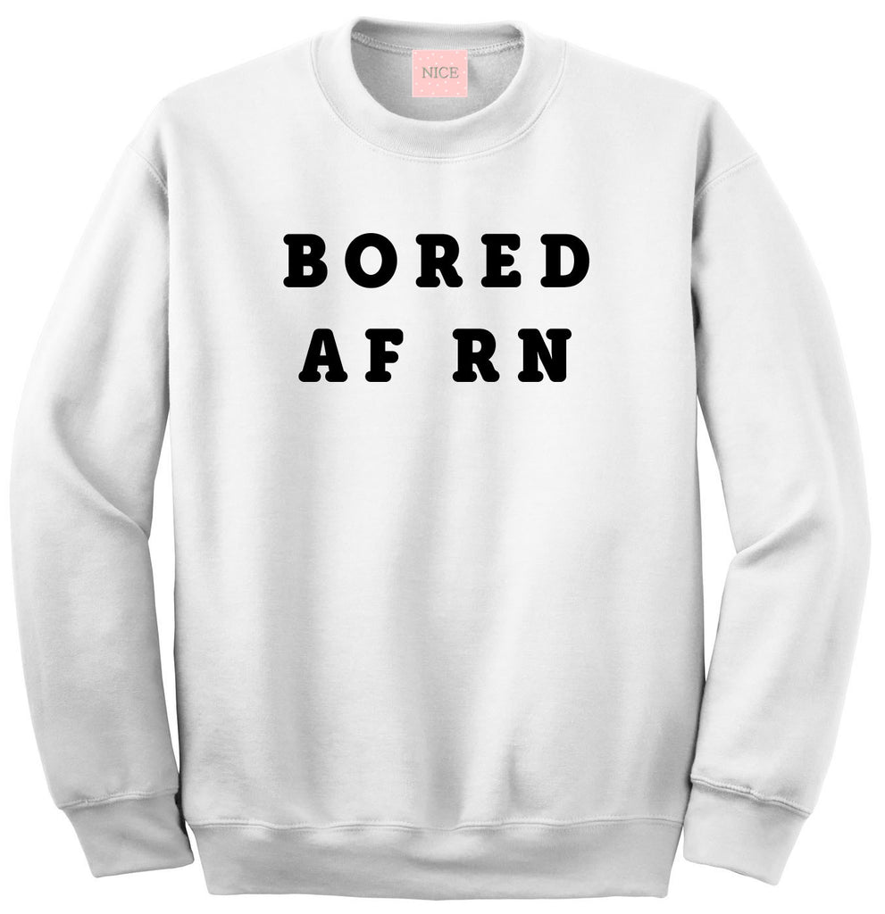 Very Nice Bored AF RN Boyfriend Crewneck Sweatshirt White