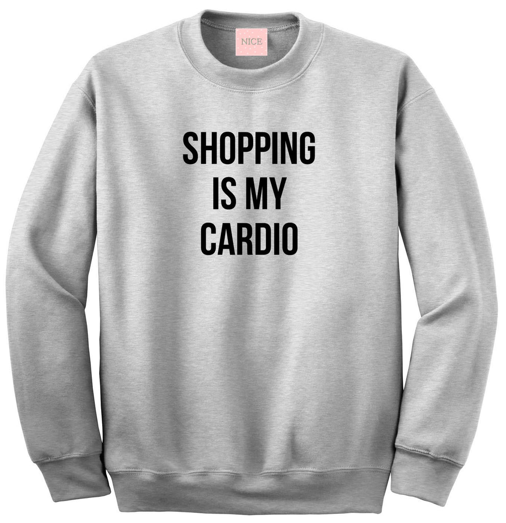 Very Nice Shopping Is My Cardio Crewneck Sweatshirt White